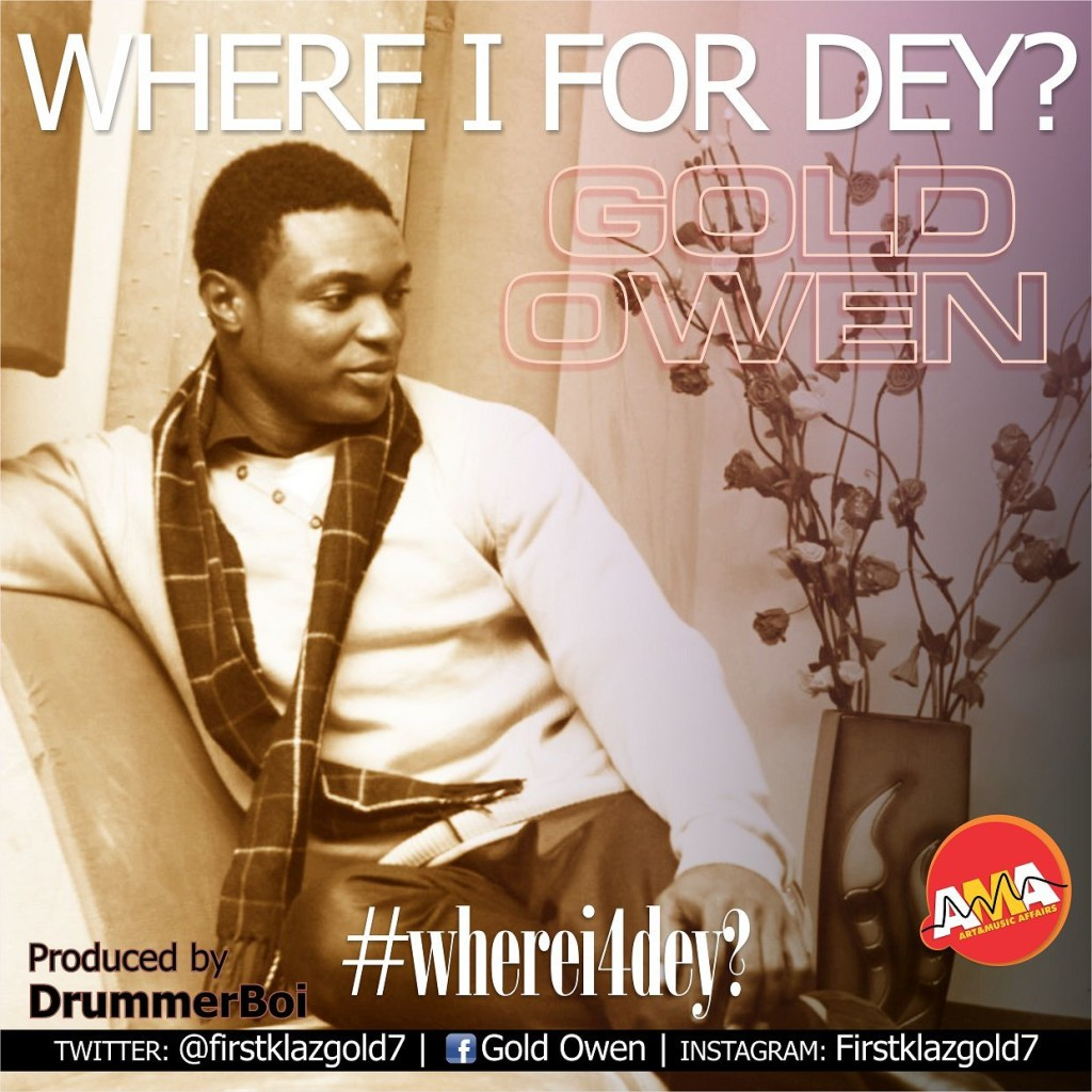 Where i for dey by Gold Owen